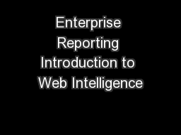 Enterprise Reporting Introduction to Web Intelligence PowerPoint PPT Presentation