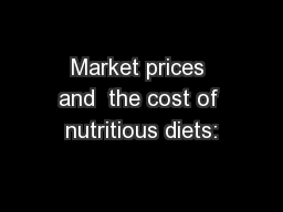 Market prices and  the cost of nutritious diets: