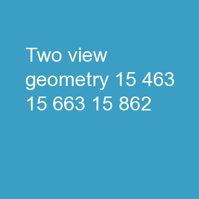 Two-view geometry 15-463, 15-663, 15-862