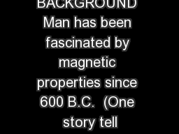 MAGNETISM BACKGROUND Man has been fascinated by magnetic properties since 600 B.C.  (One story tell