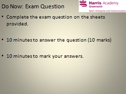 Do Now: Exam Question   Complete the exam question on the sheets provided.