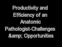 Productivity and Efficiency of an Anatomic Pathologist-Challenges & Opportunities
