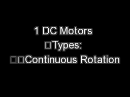 1 DC Motors 	Types: 		Continuous Rotation