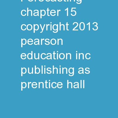 Forecasting Chapter 15 Copyright © 2013 Pearson Education, Inc. Publishing as Prentice Hall