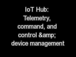 IoT Hub: Telemetry, command, and control & device management PowerPoint PPT Presentation