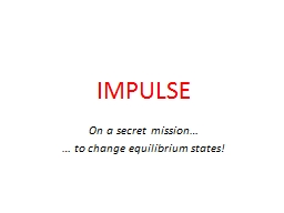 IMPULSE On a secret mission�