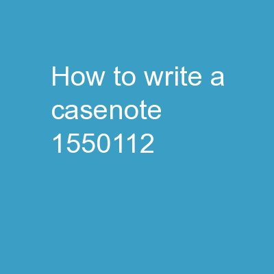 How to Write a  Casenote PowerPoint PPT Presentation