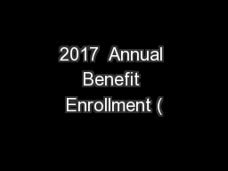 2017  Annual Benefit Enrollment (