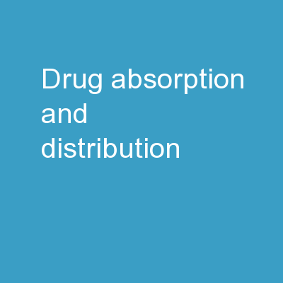 Drug Absorption  and Distribution