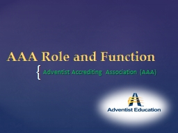 AAA Role and Function Adventist Accrediting Association (AAA)