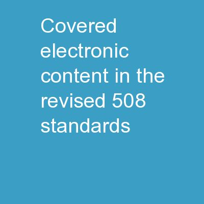 Covered Electronic Content in the Revised 508 Standards