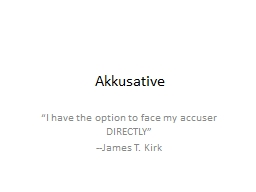 Akkusative �I have the option to face my accuser DIRECTLY�