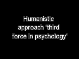 Humanistic approach 'third force in psychology'