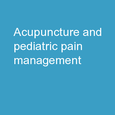 ACUPUNCTURE AND PEDIATRIC PAIN MANAGEMENT: