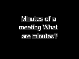 Minutes of a meeting What are minutes?