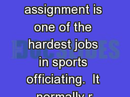 Plate Umpire: The plate assignment is one of the hardest jobs in sports officiating.  It normally r
