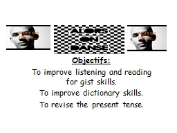 Objectifs : To improve listening and reading for gist skills. PowerPoint PPT Presentation