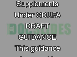 Guidance for Industry ANDA Submissions Prior Approval Supplements Under GDUFA DRAFT GUIDANCE This guidance document is being distributed for comment purposes only