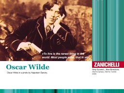 Oscar Wilde «To live is the rarest thing in the world. Most people exist, that is all»
