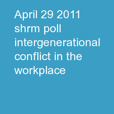 April 29, 2011 SHRM Poll: Intergenerational Conflict in the Workplace