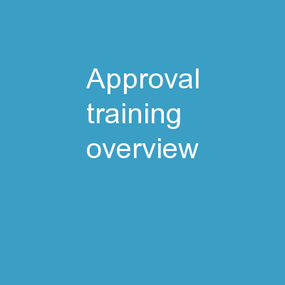 Approval Training Overview