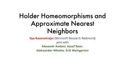 Holder Homeomorphisms and Approximate Nearest Neighbors