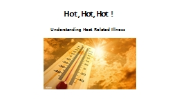 Hot, Hot, Hot ! Understanding Heat Related Illness