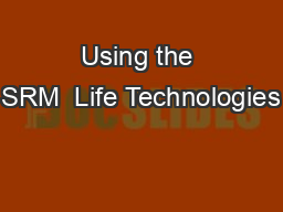 Using the SRM  Life Technologies