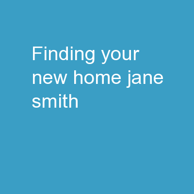 FINDING YOUR NEW HOME JANE SMITH
