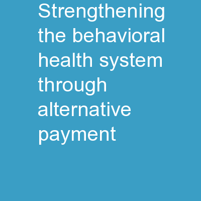 Strengthening the Behavioral Health System through Alternative Payment
