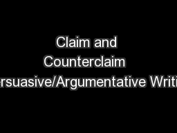 Claim and Counterclaim  Persuasive/Argumentative Writing