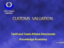 CUSTOMS VALUATION Tariff and Trade Affairs Directorate