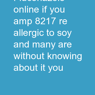 Fluconazole Online If you're allergic to soy (and many are without knowing about it), you