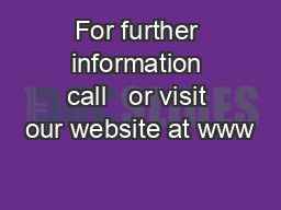 For further information call   or visit our website at www