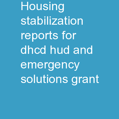 Housing Stabilization Reports For DHCD, HUD, and Emergency Solutions Grant