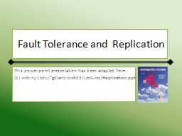 Fault Tolerance and  Replication