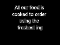 All our food is cooked to order using the freshest ing PowerPoint PPT Presentation