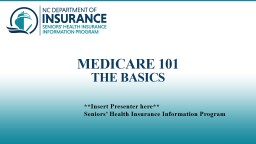 Medicare 101 the Basics **Insert Presenter here**