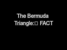 The Bermuda Triangle:	 FACT