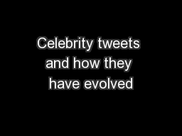 Celebrity tweets and how they have evolved