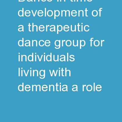 DANCE IN TIME Development of a therapeutic dance group for individuals living with dementia: a role