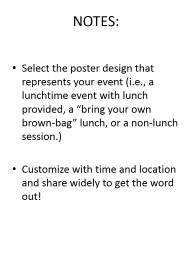 NOTES: Select the poster design that represents your event (i.e., a lunchtime event with lunch prov