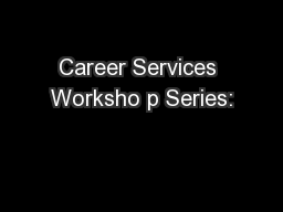 Career Services Worksho p Series: