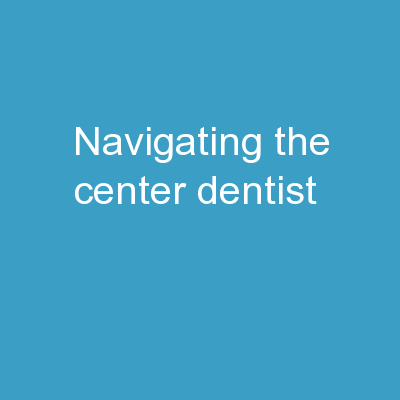 Navigating  the Center Dentist PowerPoint PPT Presentation