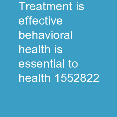 Treatment is Effective Behavioral Health is Essential to Health PowerPoint PPT Presentation
