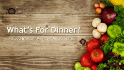 What's For Dinner? Food Insecurity in the United States