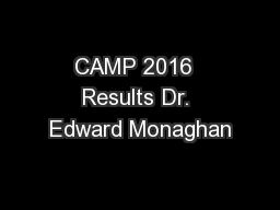 CAMP 2016  Results Dr. Edward Monaghan
