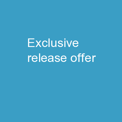 Exclusive  Release  Offer