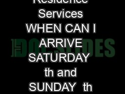 Arrival Information Residence Services WHEN CAN I ARRIVE SATURDAY  th and SUNDAY  th SEPTEMBER  between