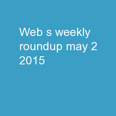Web's Weekly Roundup May 2, 2015